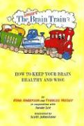 The Smart Brain Train: How to Keep Your Brain Healthy and Wise