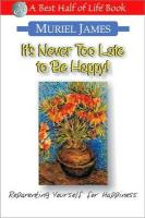 It's Never Too Late to Be Happy!: Reparenting Yourself for Happiness