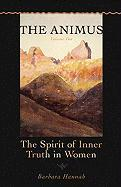 The Animus: The Spirit of Inner Truth in Women, Vol. II