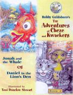 The Adventures of Cheze and Kwackers: Book 2 Jonah and the Whale and Daniel in the Lion's Den