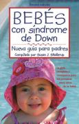 Bebes Con Sindrome de Down: Nueva Guia Para Padres = Babies with Down Syndrome