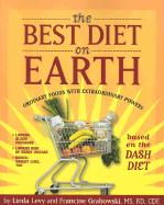 The Best Diet on Earth: Ordinary Foods with Extraordinary Powers Based on the Dash Diet