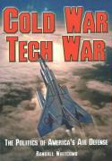 Cold War Tech War: The Politics of America's Air Defense