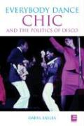 Chic: Everybody Dance: The Politics of Disco