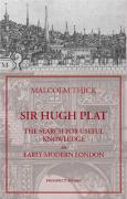 Sir Hugh Plat: The Search for Useful Knowledge in Early Modern London