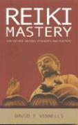 Reiki Mastery: For Second Degree, Advanced, and Reiki Masters