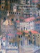 On Holy Ground: Liturgy, Architecture, and Urbanism in the Cathedral and the Streets of Medieval Florence (Florence Duomo Project)