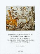 The Production of Stained Glass in the County of Flanders and the Duchy of Brabant from the XVth to the XVIIIth Centuries: Materials and Techniques
