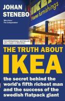 The Truth about Ikea: The Secret Behind the World's Fifth Richest Man and the Success of the Flatpack Giant