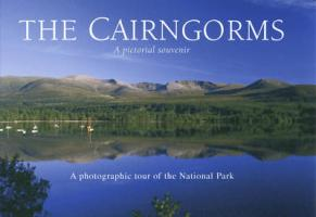 The Cairngorms - A Pictorial Souvenir: A Photographic Tour of the National Park