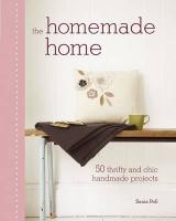 The Homemade Home: 50 Handmade Project to Create the Perfect Home for Next to Nothing