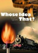 Whose Idea Was That?: Inventions That Changed Our Lives