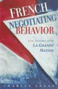 French Negotiating Behavior: Dealing with La Grande Nation