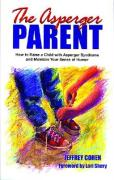 The Asperger Parent: How to Raise a Child with Asperger Syndrome and Maintain Your Sense of Humor