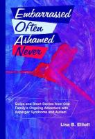 Embarrassed Often Ashamed Never: Quips and Short Stories from One Family's Ongoing Adventure with Asperger Syndrome and Autism