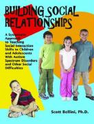 Building Social Relationships: A Systematic Approach to Teaching Social Interaction Skills to Children and Adolescents with Autism Spectrum Disorders