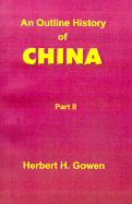 An Outline History of China: Part II: From the Manchu Conquest to the Recognition of the Republic A.D. 1913