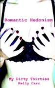 Erotica - My Dirty Thirties: Romantic Hedonism