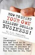 How to Start Your Own Million Dollar Business!