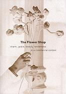 The Flower Shop: Charm, Grace, Beauty, Tenderness in a Commercial Context