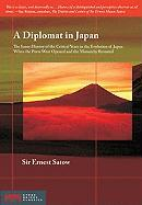 A Diplomat in Japan: The Inner History of the Critical Years in the Evolution of Japan When the Ports Were Opened and the Monarchy Restored
