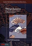 Things Japanese: Being Notes on Various Subjects Connected with Japan: For the Use of Travellers and Others