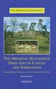 The Medieval Household - Daily Life in Castles and Farmsteads. Scandinavian Examples in Their European Context