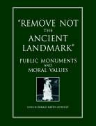 Remove Not the Ancient Landmark: Public Monuments and Moral Values