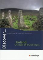 Discover...Topics for Advanced Learners: Discover Ireland - Changes and Challenges. Schülerheft