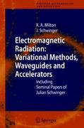 Electromagnetic Radiation: Variational Methods, Waveguides and Accelerators: Including Seminal Papers of Julian Schwinger (Particle Acceleration and Detection)