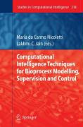 Computational Intelligence Techniques for Bioprocess Modelling, Supervision and Control (Studies in Computational Intelligence)