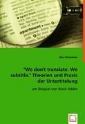 """We don 't translate. We subtitle. ""Theorien und Praxis der Untertitelung"