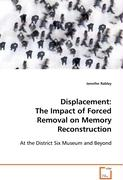 Displacement: The Impact of Forced Removal on Memory Reconstruction