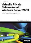 Virtuelle Private Netzwerke mit Windows Server 2003.