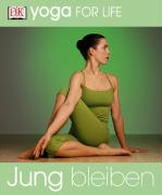 Yoga for Life. Jung bleiben