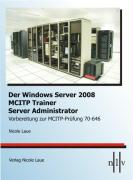 Der Windows Server 2008 MCITP Trainer - Server Administrator - Vorbereitung zur MCITP-Prüfung 70-646