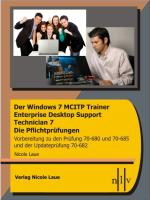 Der Windows 7 MCITP Trainer - Enterprise Desktop Support Technician - Die Pflichtprüfungen - Vorbereitung zu den Prüfungen 70-680, 70-685 und der Updateprüfung 70-682
