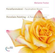 Porzellanmalerei - Faszination Rosen. Porcelain Painting - A Passion for Roses