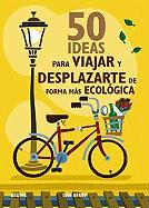 50 Ideas Para Viajar y Desplazarte de Forma Mas Ecologica = 50 Ways to Greener Travel
