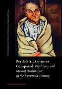 Psychiatric Cultures Compared: Psychiatry and Mental Health Care in the Twentieth Century: Comparisons and Approaches