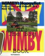 Wimby! Hoogvliet: Future, Past and Present of a New Town: Or: The Big Wimby Book