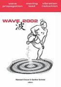 Wave 2002: Wave Propagation - Moving Load - Vibration Reduction: Proceedings of the Wave 2002 Workshop, Yokohama, Japan, 2002