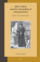 John Calvin and the Grounding of Interpretation: Calvin's First Commentaries