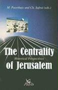 The Centrality of Jerusalem: Historical Perspectives