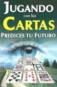 Jugando Con las Cartas: Predices Tu Futuro = Playing Cards