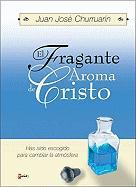 El Fragante Aroma de Cristo: You Have Been Chosen to Change the Atmosphere
