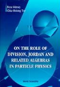 On the Role of Division, Jordan and Related Algebras in Particle Physics
