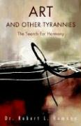 Art and Other Tyrannies: The Search for Harmony