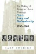 The Making of American Liberal Theology: Crisis, Irony, and Postmodernity: 1950-2005