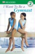DK Readers: I Want to Be a Gymnast